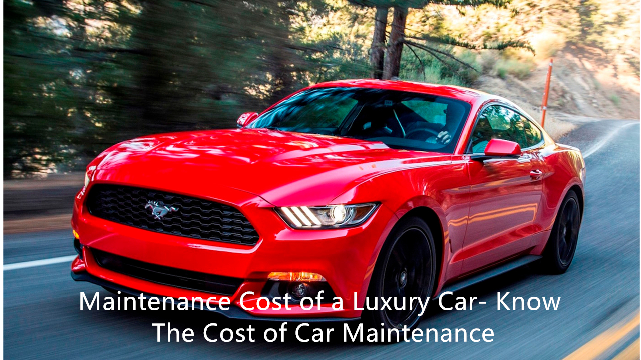 Maintenance cost of luxury car- know the cost of car maintenance2.2