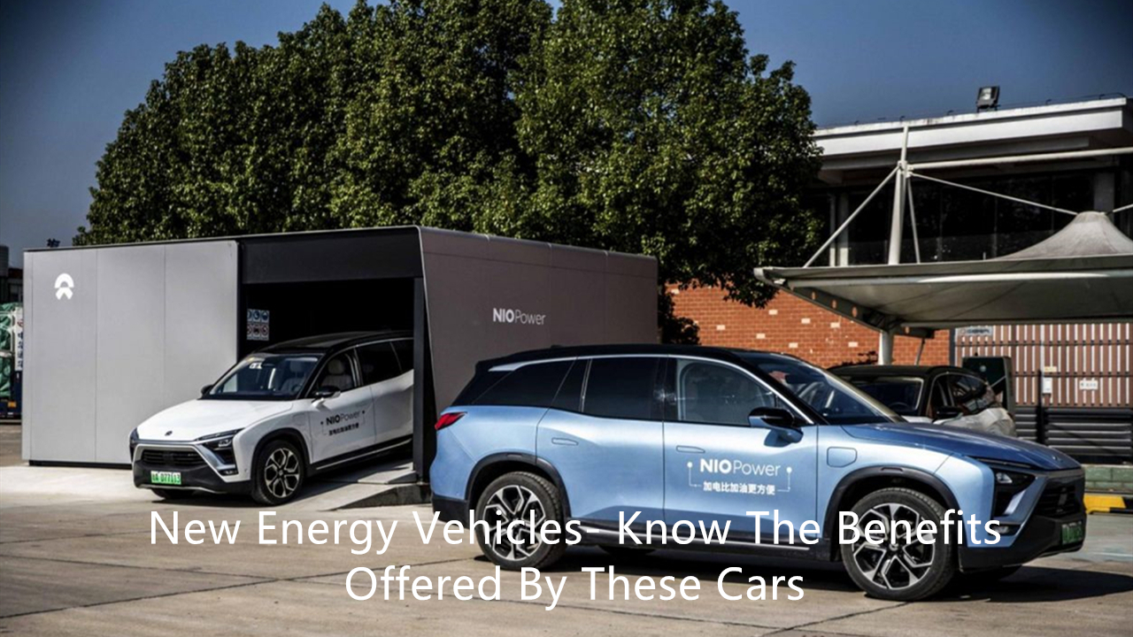 New energy vehicles- know the benefits offered by these cars22